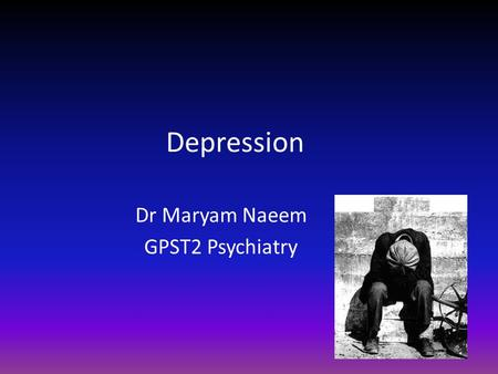 Depression Dr Maryam Naeem GPST2 Psychiatry. Depression RCGP Learning outcomes Diagnostic criteria NICE guidelines AKT questions.