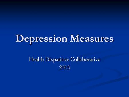 Depression Measures Health Disparities Collaborative 2005.