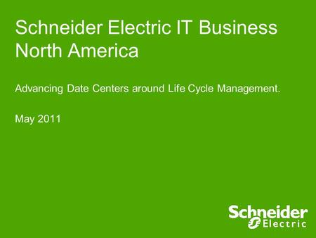 Schneider Electric IT Business North America Advancing Date Centers around Life Cycle Management. May 2011.