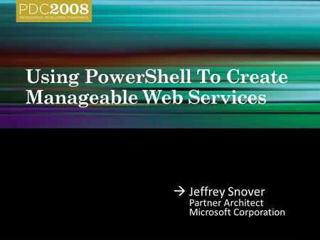  Jeffrey Snover Partner Architect Microsoft Corporation.