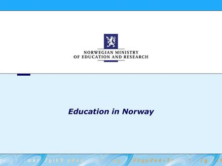 Education in Norway. 2 Norwegian Ministry of Education and Research The system - Responsibilities Ministry of Education (MoE) - policy, legislation, budget.