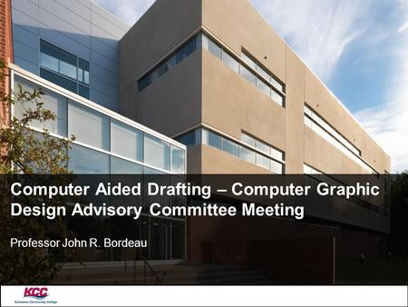 Computer Aided Drafting – Computer Graphic Design Advisory Committee Meeting Professor John R. Bordeau.