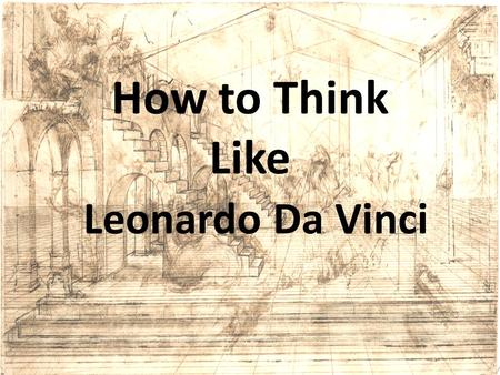 How to Think Like Leonardo Da Vinci. Your brain is better than you think… Mindset – Your intelligence can grow and change. There are different kinds of.