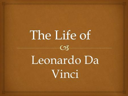 The Life of Leonardo Da Vinci.
