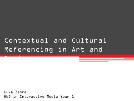 Contextual and Cultural Referencing in Art and Design Luke Zahra HND in Interactive Media Year 1.