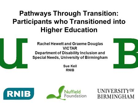 Pathways Through Transition: Participants who Transitioned into Higher Education Rachel Hewett and Graeme Douglas VICTAR Department of Disability Inclusion.