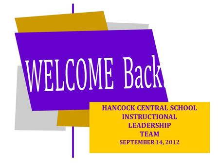 HANCOCK CENTRAL SCHOOL INSTRUCTIONAL LEADERSHIP TEAM SEPTEMBER 14, 2012.