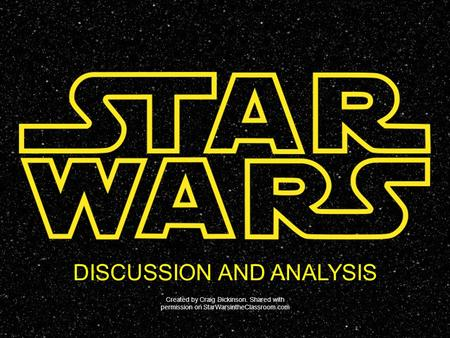 DISCUSSION AND ANALYSIS Created by Craig Dickinson. Shared with permission on StarWarsintheClassroom.com.