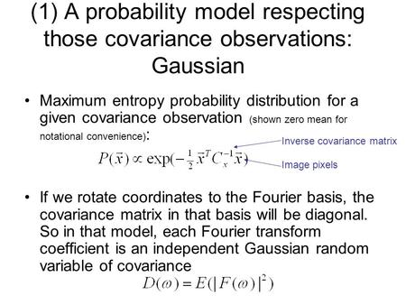 (1) A probability model respecting those covariance observations: Gaussian Maximum entropy probability distribution for a given covariance observation.