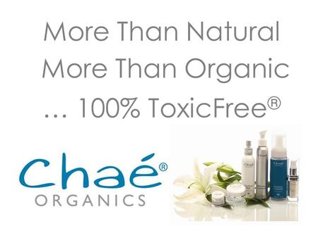 More Than Natural More Than Organic … 100% ToxicFree ®