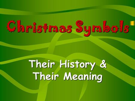 Christmas Symbols Their History & Their Meaning. Christmas Tree Evergreen trees have been a symbol since pagan times in England and France that winter.