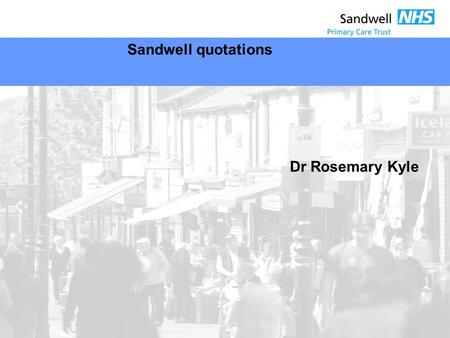 Sandwell quotations Dr Rosemary Kyle. A mother's viewpoint 'I quite like salad but she says to me I don't want salad, it's too healthy. We usually eat.