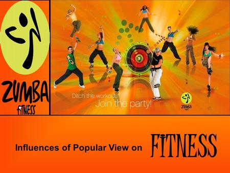 Influences of Popular View on FITNESS. What are we looking at??? We are looking at the influence that Popular View and Healthism have on fitness, and.