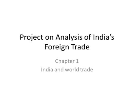 Project on Analysis of India's Foreign Trade Chapter 1 India and world trade.