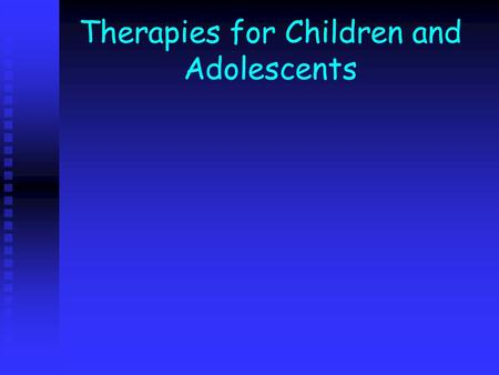 Therapies for Children and Adolescents. Play therapy-what is it? No comprehensive definition exists but variously described as: a mechanism for problem.