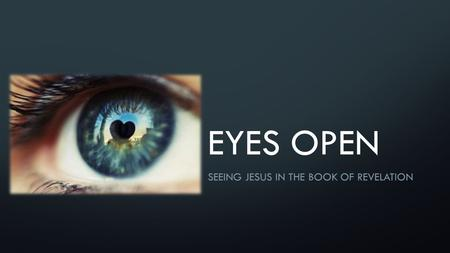 EYES OPEN SEEING JESUS IN THE BOOK OF REVELATION.
