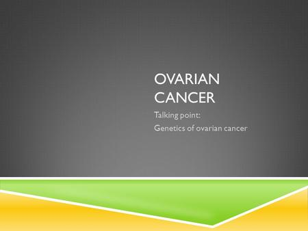 OVARIAN CANCER Talking point: Genetics of ovarian cancer.