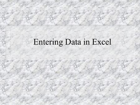 Entering Data in Excel. Entering numbers, text, a date, or a time n 1Click the cell where you want to enter data. n 2Type the data and press ENTER or.