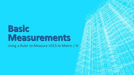 Using a Ruler to Measure USCS to Metric / SI. OBJECTIVES - SWBAT ▪ Read and Understand a US Customary Ruler ▪ Read and Understand a Metric / International.
