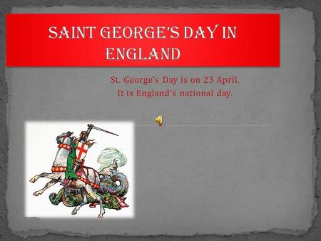 St. George's Day is on 23 April. It is England's national day.