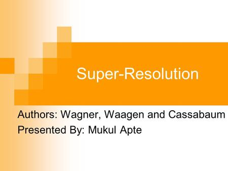 Authors: Wagner, Waagen and Cassabaum Presented By: Mukul Apte
