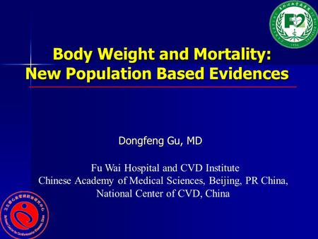 Body Weight and Mortality: New Population Based Evidences Body Weight and Mortality: New Population Based Evidences Dongfeng Gu, MD Dongfeng Gu, MD Fu.