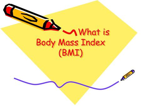 What is Body Mass Index (BMI) What is Body Mass Index (BMI)