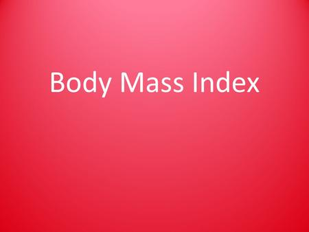 Body Mass Index. What is Body Mass Index(BMI)? measurement of body fat based on height and weight.