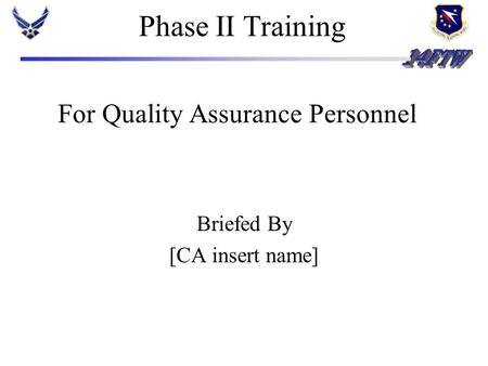 Phase II Training Briefed By [CA insert name] For Quality Assurance Personnel.