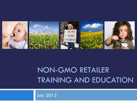 NON-GMO RETAILER TRAINING AND EDUCATION July 2013.