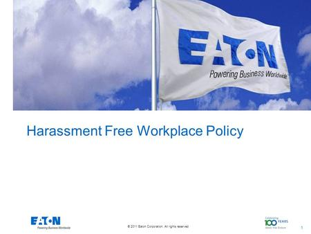 1 1 © 2011 Eaton Corporation. All rights reserved. Harassment Free Workplace Policy.