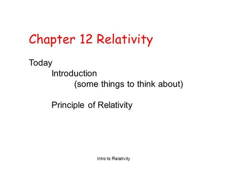 Chapter 12 Relativity Today Introduction (some things to think about)