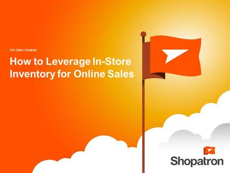 How to Leverage In-Store Inventory for Online Sales SIA Sales Seminar.