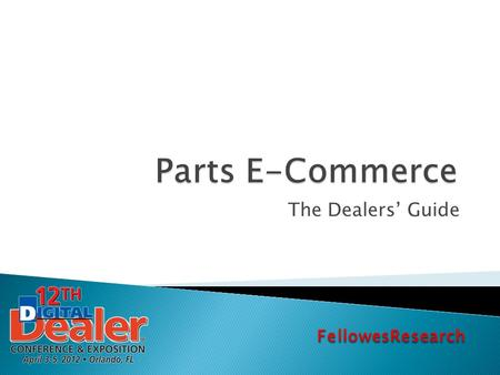 The Dealers' Guide.  Introduction  Why & Why Not  Dealer-as-a-Buyer  Dealer-as-a-Seller ◦ Dealer Parts Websites ◦ Wholesale Portals ◦ Retail Portals.