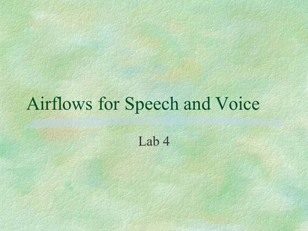 Airflows for Speech and Voice