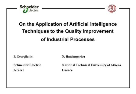 On the Application of Artificial Intelligence Techniques to the Quality Improvement of Industrial Processes P. Georgilakis N. Hatziargyriou Schneider ElectricNational.