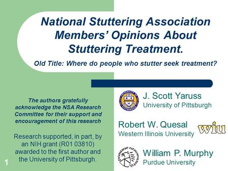 1 National Stuttering Association Members' Opinions About Stuttering Treatment. Old Title: Where do people who stutter seek treatment? J. Scott Yaruss.
