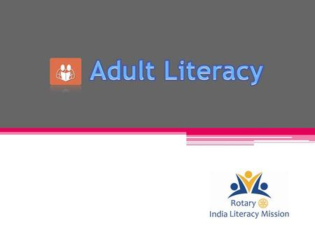  To understand who is an adult literate  To understand RILM's Adult Literacy Project (ALP) and the activities included in the ALP  To be able to identify.