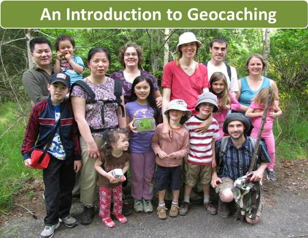 An Introduction to Geocaching. Who are we? Find # 2000 for The Incredibles.