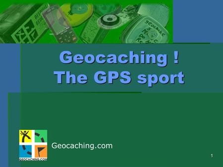 1 Geocaching ! The GPS sport Geocaching.com. 2 Introduction  What is geocaching?  Who are the geocachers?  What are the rules and who enforces them?
