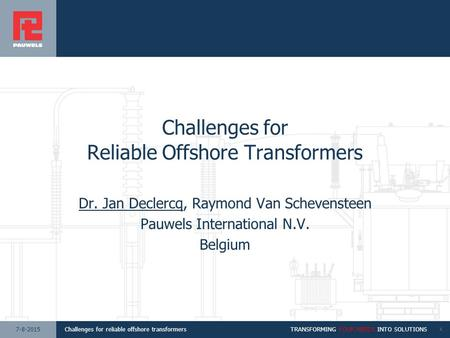 1111Challenges for reliable offshore transformersTRANSFORMING YOUR NEEDS INTO SOLUTIONS17-8-2015 Challenges for Reliable Offshore Transformers Dr. Jan.