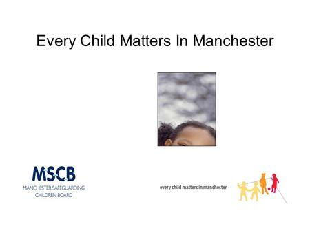 Every Child Matters In Manchester. Every Child Matters in Manchester Model of early intervention and prevention: Guidance for practitioners who work with.