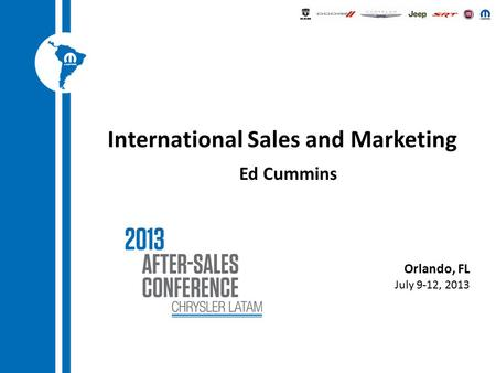 Orlando, FL July 9-12, 2013 International Sales and Marketing Ed Cummins.