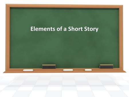 Elements of a Short Story. Protagonist The main character of the story The hero or heroine The character we are rooting for Antagonist A character, group.