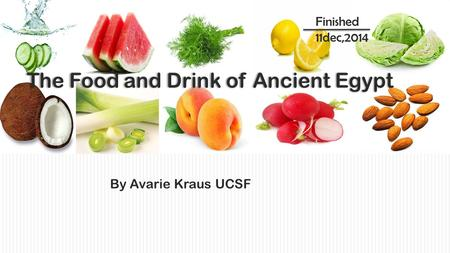 The Food and Drink of Ancient Egypt By Avarie Kraus UCSF Finished 11dec,2014.