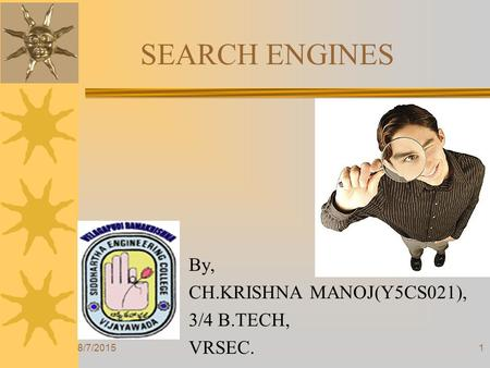 SEARCH ENGINES By, CH.KRISHNA MANOJ(Y5CS021), 3/4 B.TECH, VRSEC. 8/7/20151.