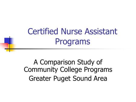 Certified Nurse Assistant Programs A Comparison Study of Community College Programs Greater Puget Sound Area.