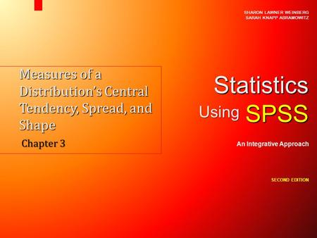 Measures of a Distribution's Central Tendency, Spread, and Shape Chapter 3 SHARON LAWNER WEINBERG SARAH KNAPP ABRAMOWITZ StatisticsSPSS An Integrative.