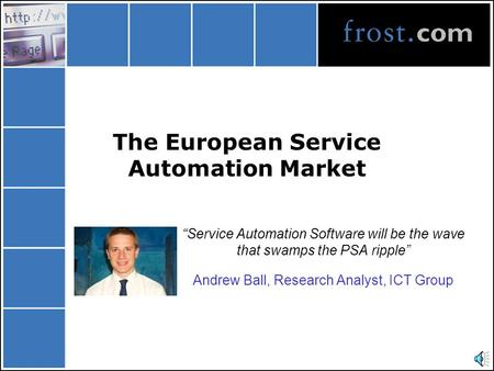 "The European Service Automation Market ""Service Automation Software will be the wave that swamps the PSA ripple"" Andrew Ball, Research Analyst, ICT Group."