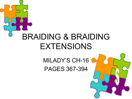 BRAIDING & BRAIDING EXTENSIONS MILADY'S CH-16 PAGES 367-394.